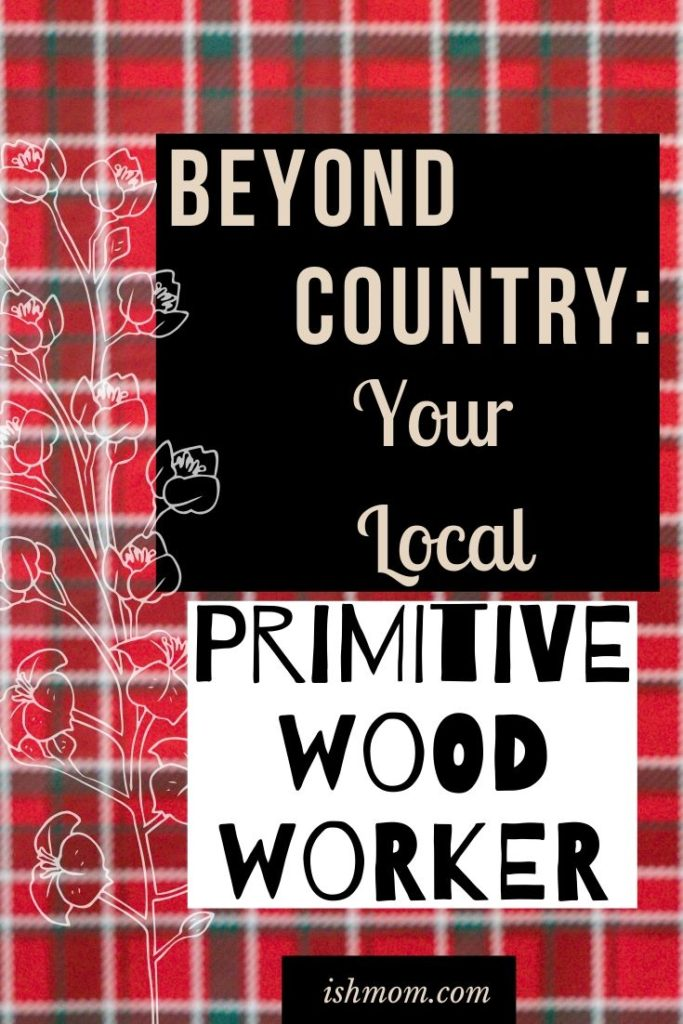 beyond country your local primitive woodworker pinterest graphic