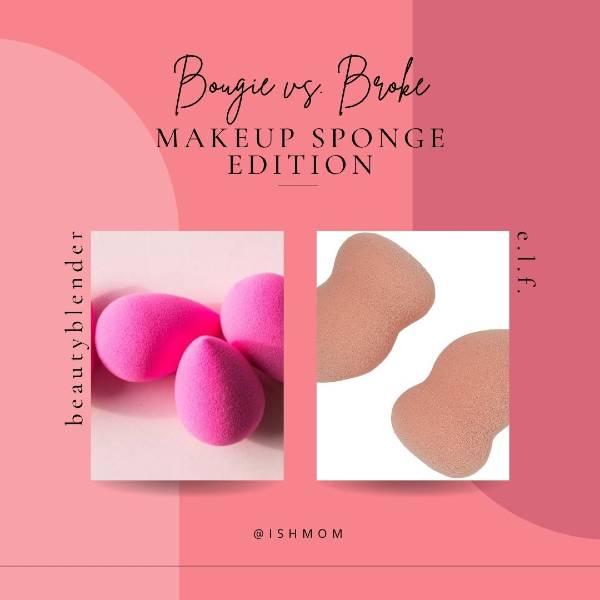 ish mom bougie vs broke beautyblender makeup sponge vs e.l.f. makeup sponge